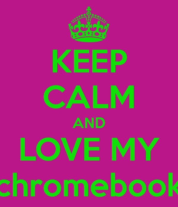 keep-calm-and-love-my-chromebook