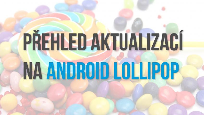 Přehled aktualizací na Android Lollipop [Aktualizováno]